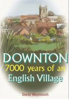 David Waymouth - Downton: 7000 years of an English village