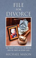 Cover for 'File for Divorce: One Parent's Perspective for Winning Over the Courts in Custody Cases'