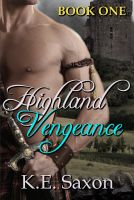 Cover for 'Highland Vengeance : Book One : Highlands Trilogy (A Family Saga / Adventure Romance)'