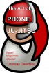 The Art of Phone Ju-Jitsu by Thomas Davidson