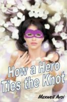 Cover for 'How a Hero Ties the Knot'