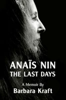 Cover for 'Anais Nin: The Last Days, a memoir'