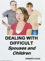 Cover for 'Dealing with Difficult Spouses and Children'