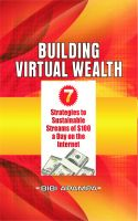 Cover for 'BUILDING VIRTUAL WEALTH 7 Strategies to Sustainable Streams of $100 a day on the internet'