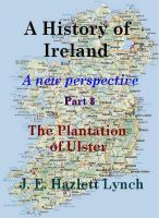 Cover for 'A History of Ireland - The Plantation of Ulster'