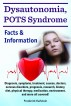 Dysautonomia, POTS Syndrome. Diagnosis, symptoms, treatment, causes, doctors, nervous disorders, prognosis, research, history, diet, physical therapy, medication, environment, and more all covered! Facts & Information by Frederick Earlstein