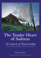 Cover for 'The Tender Heart of Sadness:  28 Aspects of Warriorship Drawn from the Buddhist and Shambhala Traditions'