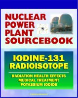 Cover for '2011 Nuclear Power Plant Sourcebook: Iodine-131 Radioisotope, Radiation Health Effects and Toxicological Profile, Medical Treatment with Potassium Iodide, Fukushima Accident Radioactive Release'