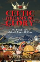 Cover for 'Celtic Dreams of Glory: The Dramatic Story of the Only King of All Wales'