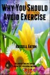 Why You Should Avoid Exercise by Russell Eaton