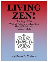 Cover for 'LIVING ZEN! The Story of Zen With 26 Principles & Practices That Will Help You Succeed in Life!'