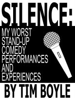 Cover for 'Silence: My Worst Stand-Up Comedy Performances and Experiences'