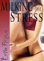 Cover for 'Milking the Stress (Lactation Fetish)'
