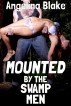 Mounted by the Swamp Men by Angelina Blake