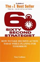 Cover for '60 Second Strategist:  How To Take Decisive Action Today While Planning For Tomorrow'