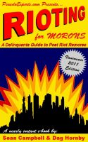 Cover for 'Rioting for Morons: A Delinquent's Guide to Post Riot Remorse'