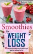 Smoothies for Weight Loss - 37 Delicious Smoothies That Crush Cravings, Fight Fat, And Keep You Thin by Jason Bracht