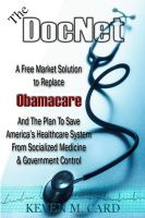 Cover for 'The DocNet: A Free Market Solution To Replace Obamacare And The Plan To Save America's Healthcare System From Socialized Medicine & Government Control'