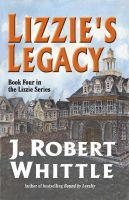 Cover for 'Lizzie's Legacy - Lizzie Series, Book 4'