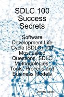 Cover for 'SDLC 100 Success Secrets: Software Development Life Cycle (SDLC) 100 Most asked Questions, SDLC Methodologies, Tools, Process and Business Models'