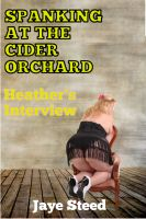 Cover for 'Spanking at The Cider Orchard - Heather's Interview  ( BBW Erotic Fiction)'