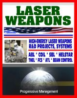 Cover for 'Laser Weapons - Defense Department Research on High-Energy Laser Systems, ABL, SBL, HELSTAR, THEL, FCS - Ground, Air, Space Based, Solid State Systems'