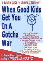 Cover for 'When Good Kids Get You In A Gotcha War'