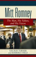 Cover for 'Mitt Romney: The Man, His Values, and His Vision'