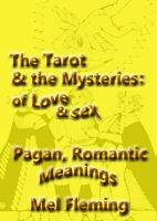 Cover for 'The Romantic, Pagan Meanings of the Tarot of the Mysteries of Love and Sex'