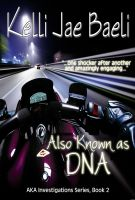 Cover for 'Also Known As DNA (AKA Investigations Series, Book 2)'