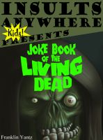 Cover for 'Insults Anywhere Kids Presents Joke Book Of The Living Dead'