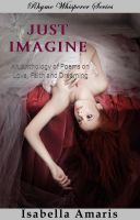 Cover for 'Just Imagine: An Anthology Of Poems On Love, Faith And Dreaming'