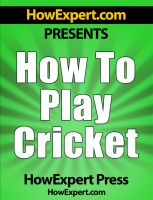 Cover for 'How To Play Cricket - Your Step-By-Step Guide To Playing Cricket'