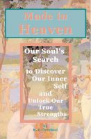 Cover for 'Made in Heaven:  Our Soul's Search to Discover Our Inner Self And Unlock Our True Strengths'