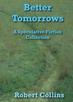 Cover for 'Better Tomorrows: A Speculative Fiction Collection'