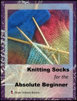 Cover for 'Knitting Socks For The Absolute Beginner'