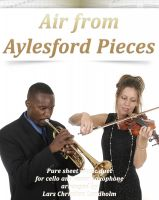 Cover for 'Air from Aylesford Pieces Pure sheet music duet for cello and tenor saxophone arranged by Lars Christian Lundholm'