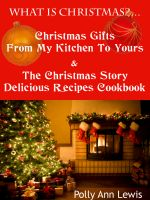 Cover for 'What Is Christmas?…Christmas Gifts From My Kitchen To Yours & The Christmas Story Delicious Recipes Cookbook'