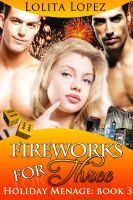 Cover for 'Fireworks For Three (Holiday Menage Book 3)'