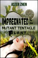 Cover for 'Impregnated by the Mutant Tentacle Plant (monster sex, dubious consent)'