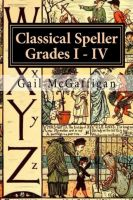 Cover for 'The Classical Speller, Grades I - IV: Teacher Edition'