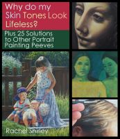 Cover for 'Why do My Skin Tones Look Lifeless? Plus 25 Solutions to Other Portrait Painting Peeves'