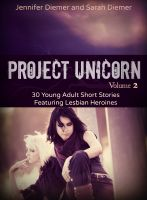 Sarah Diemer - Project Unicorn, Volume 2: 30 Young Adult Short Stories Featuring Lesbian Heroines