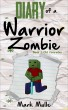 Diary of a Warrior Zombie, Book 1: Old Comrades by Mark Mulle