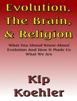 Cover for 'Evolution, The Brain, & Religion - What You Should Know About Evolution, And How It Made Us What We Are'