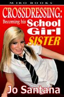 Cover for 'Crossdressing: Becoming His Schoolgirl Sister'