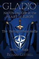 Cover for 'GLADIO - NATO'S Dagger at the Heart of Europe: The Pentagon-Nazi-Mafia Terror Axis'
