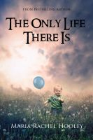 Cover for 'The Only Life There Is'