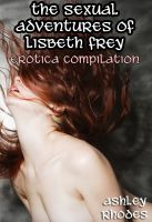 Cover for 'The Sexual Adventures of Lisbeth Frey - Erotica Compilation'