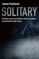 Cover for 'Solitary: The History and Current Reality of Torture as a Means of Social Control Within Prisons'